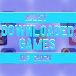 List of Most Downloaded Games of 2021
